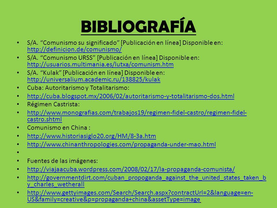 BIBLIOGRAFÍA S/A. Comunismo su significado [Publicación en línea] Disponible en: http://definicion.de/comunismo/